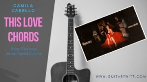 Read more about the article THIS LOVE CHORDS – Camila Cabello