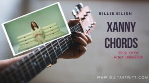 Read more about the article XANNY GUITAR CHORDS – Billie Eilish