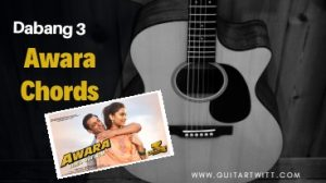 Read more about the article Dabang 3 – AWARA CHORDS ( Easy )
