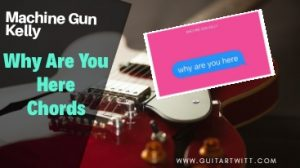 Read more about the article WHY ARE YOU HERE CHORDS – Machine Gun Kelly
