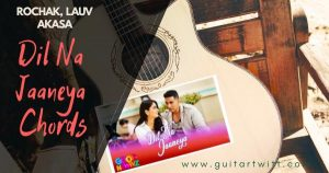 Read more about the article Dil Na Jaaneya Chords | Good News | by Rochak, Lauv, Akasa