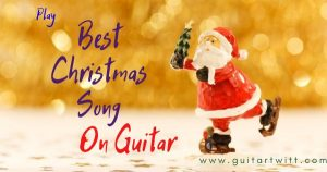 Read more about the article Best – Christmas Song ( 2020 )   Guitar   Chords