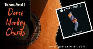Read more about the article Dance Monkey Chords by Tones and I