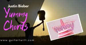 Read more about the article YUMMY CHORDS by Justin Bieber