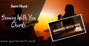 Read more about the article SINNING WITH YOU CHORDS – Sam Hunt