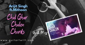 Read more about the article Malang – CHAL GHAR CHALEN CHORDS | Arijit Singh ft. Mithoon