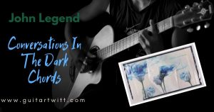 Read more about the article John Legend – Conversations In The Dark Chords