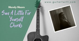 Read more about the article Mandy Moore – Save A Little For Yourself Chords