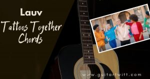 Read more about the article Lauv – Tattoos Together Chords with Strumming