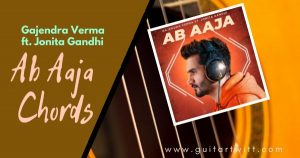 Read more about the article Ab Aaja Chords and Strumming by Gajendra Verma ft. Jonita Gandhi