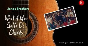 Read more about the article Jonas Brothers – What A Man Gotta Do Chords(Easy)