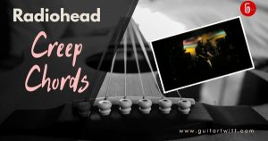 Read more about the article Easy: Creep Chords and Strumming Pattern by Radiohead