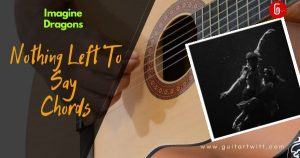 Read more about the article Imagine Dragons – NOTHING LEFT TO SAY CHORDS with Strumming