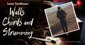 Read more about the article WALLS CHORDS and Strumming by LOUIS TOMLINSON