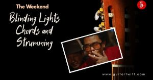 Read more about the article The Weeknd – BLINDING LIGHTS CHORDS AND STRUMMING