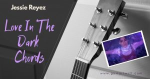 Read more about the article Jessie Reyez – Love In The Dark Chords