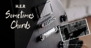 Read more about the article H.E.R – Sometimes Chords Guitar and Piano