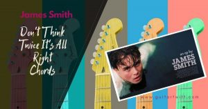 Read more about the article James Smith – Don't Think Twice It's All Right Chords