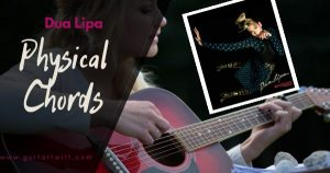 Read more about the article PHYSICAL CHORDS AND STRUMMING by DUA LIPA