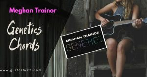 Read more about the article GENETICS CHORDS by MEGHAN TRAINOR