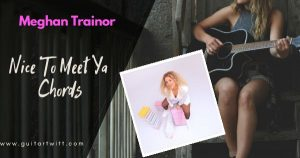 Read more about the article Meghan Trainor – NICE TO MEET YA CHORDS