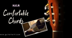 Read more about the article H.E.R – COMFORTABLE CHORDS With Strumming Pattern.