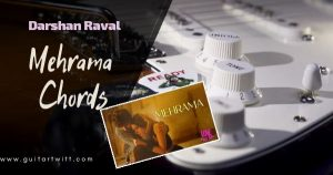 Read more about the article Easy: MEHRAMA CHORDS AND STRUMMING | Love Aaj Kal | Darshan Raval
