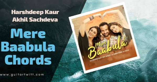 Read more about the article MERE BAABULA CHORDS ( Easy ) – Jawaani Janeman