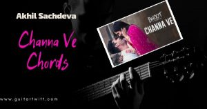 Read more about the article BHOOT – CHANNA VE CHORDS AND STRUMMING | Akhil Sachdeva