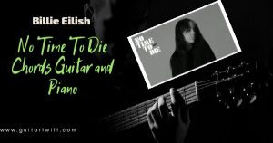 Read more about the article Billie Eilish – No Time To Die Chords Guitar and Piano