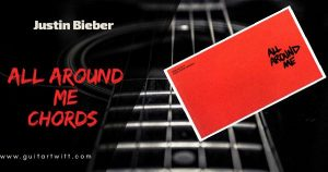 Read more about the article ( Easy ) All Around Me Chords and Strumming – Justin Bieber