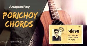 Read more about the article Anupam Roy – PORICHOY CHORDS AND STRUMMING
