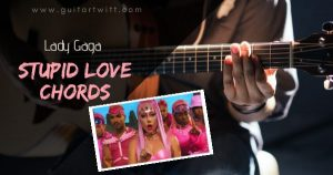 Read more about the article STUPID LOVE CHORDS – LADY GAGA ( Easy)