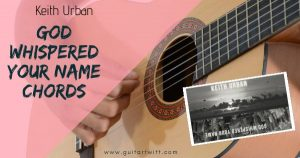 Read more about the article Keith Urban – GOD WHISPERED YOUR NAME CHORDS