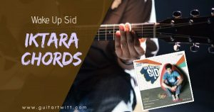 Read more about the article IKTARA CHORDS AND STRUMMING | Wake Up SID