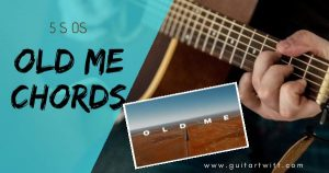 Read more about the article OLD ME CHORDS WITH STRUMMING – 5 Seconds Of Summer
