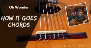 Read more about the article How It Goes Chords (Capo) – Oh Wonder