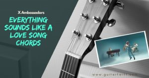 Read more about the article Everything Sounds Like A Love Song Chords Piano and Guitar – X Ambassadors