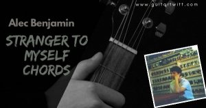 Read more about the article STRANGER TO MYSELF CHORDS WITH STRUMMING – Alec Benjamin