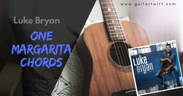 One Margarita Chords Guitar And Ukulele Luke Bryan Guitartwitt Ajib dastan hai ye by lata mangeskar. one margarita chords guitar and ukulele