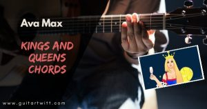 Read more about the article KINGS AND QUEEN CHORDS AND STRUMMING by AVA MAX