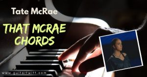 Read more about the article That Way Chords Piano and Guitar – Tate McRae