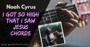 Read more about the article Noah Cyrus – I GOT SO HIGH THAT I SAW JESUS CHORDS ( Easy )