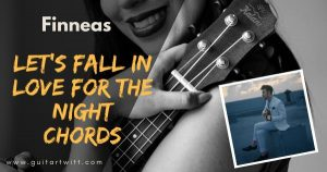 Read more about the article FINNEAS – LET'S FALL IN LOVE FOR THE NIGHT CHORDS Ukulele & Guitar