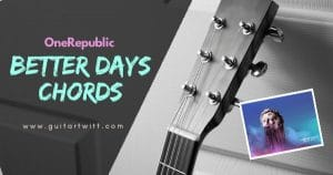 Read more about the article OneRepublic – Better Days Chords With Strumming Patterns.
