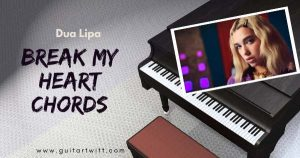 Read more about the article BREAK MY HEART CHORDS  With Strumming – DUA LIPA