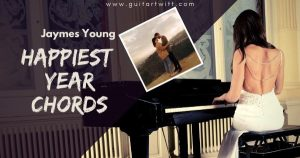 Read more about the article HAPPIEST YEAR CHORDS Piano & Guitar – Jaymes Young