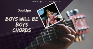 Read more about the article DUA LIPA – BOYS WILL BE BOYS CHORDS AND STRUMMING
