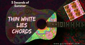 Read more about the article THIN WHITE LIES CHORDS Guitar & Ukulele  – 5 Seconds Of Summer