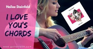 Read more about the article Hailee Steinfeld – I LOVE YOUS CHORDS AND STRUMMING